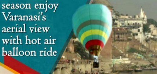 Enjoy Varanasi's aerial view with hot balloon ride