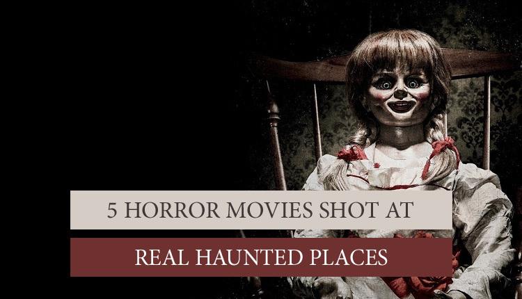 Horror Movies Shot at Real Haunted Places