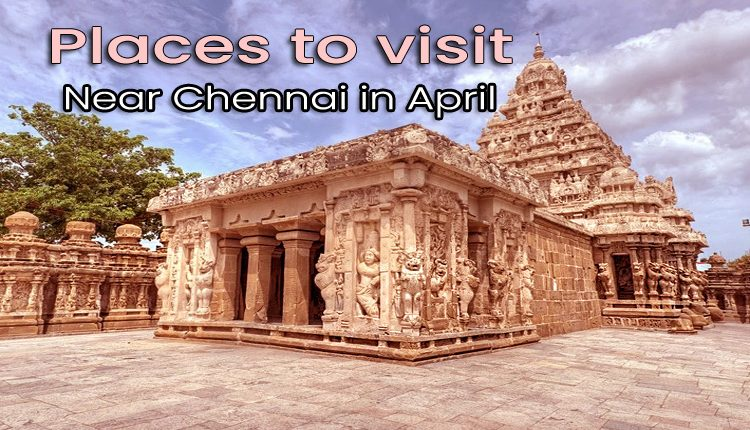 places-to-visit-near-chennai-in-april